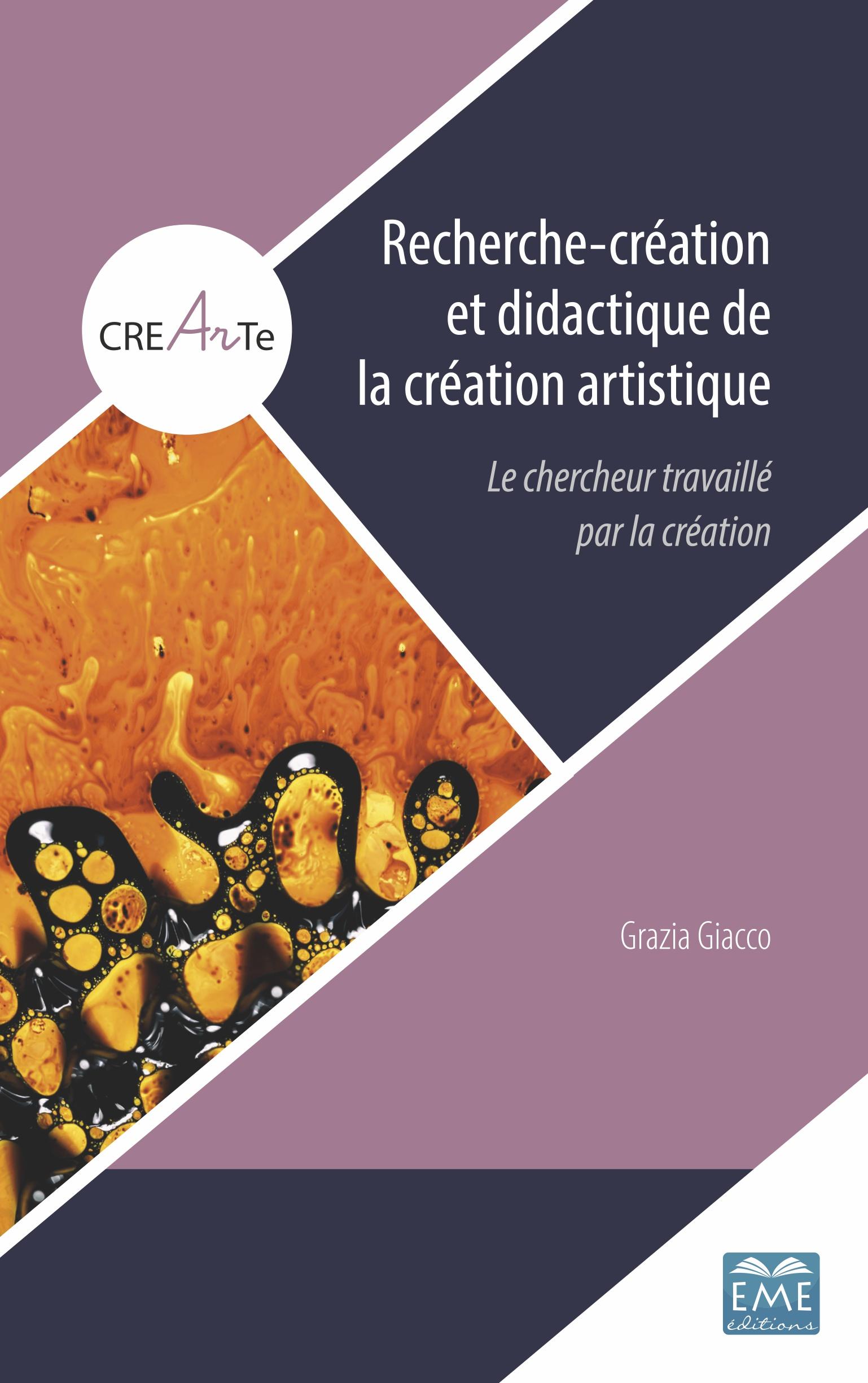 RECHERCHE-CRÉATION ET DIDACTIQUE DE LA CRÉATION ARTISTIQUE Le chercheur travaillé par la création Grazia Giacco