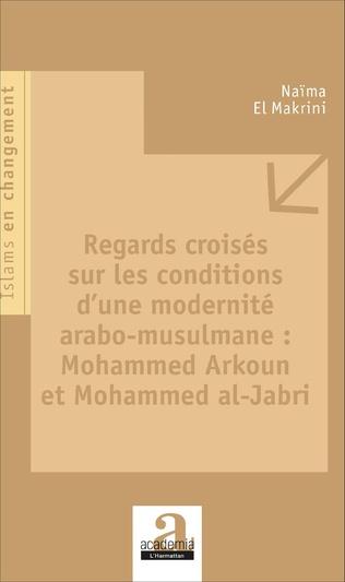 Couverture Regards croisés sur les conditions d'une modernité arabo-musulmane : Mohammed Arkoun et Mohammed al-Jabri