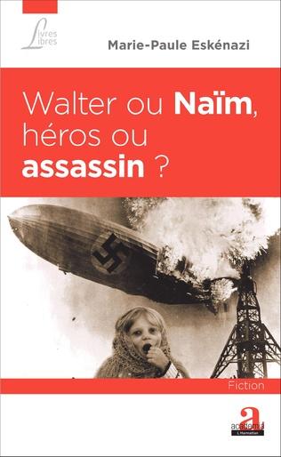 Couverture Walter ou Naïm, héros ou assassin ?