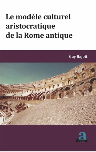 Couverture Le MODELE CULTUREL ARISTOCRATIQUE DE LA ROME ANTIQUE