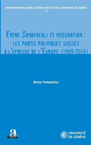 Couverture Entre Sonderfall et intégration: les partis politiques suisses à l'épreuve de l'Europe (1989-2014)