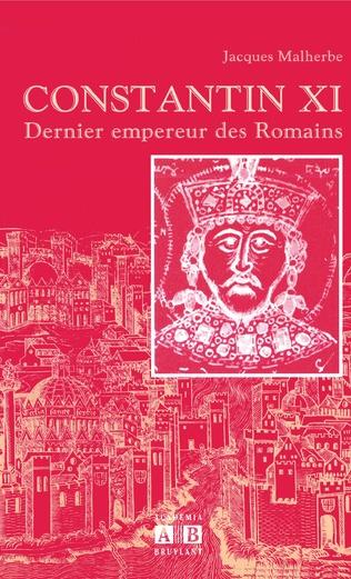 Couverture CONSTANTIN XI DERNIER EMPEREUR DES ROMAINS