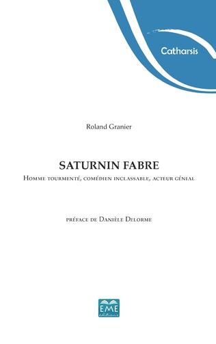 Couverture Saturnin Fabre. Homme tourmenté, comédien inclassable, acteur génial