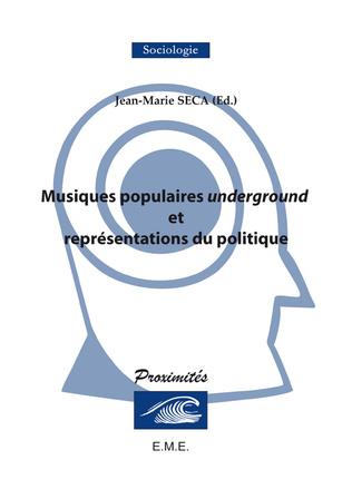 Couverture Musiques populaires underground et représentations du politique